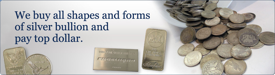 We buy all shapes and forms of silver bullion and pay top dollar.