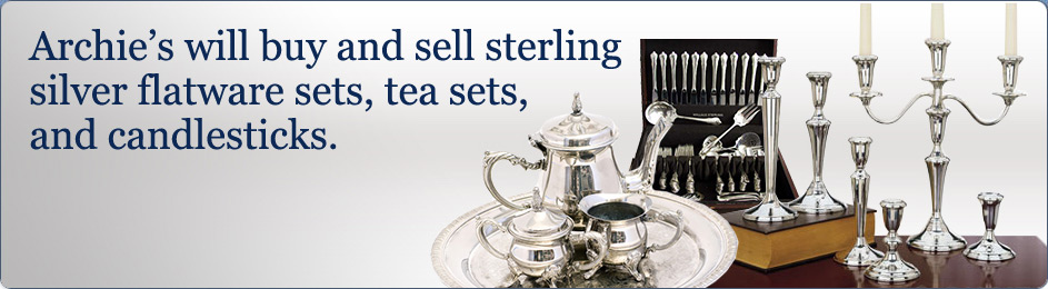 Archie's will buy and sell sterling silver flatware sets, tea sets, and candlesticks.